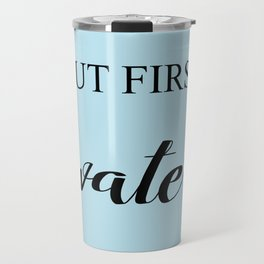 BUT FIRST, WATER Travel Mug