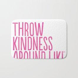 Throw Kindness Around Like Confetti Art Print Bath Mat