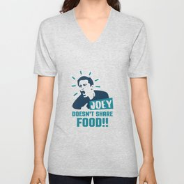 TV Show Friends Joey Doesn't Share Food Unisex V-Neck