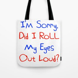 I'm Sorry, Did I Roll My Eyes Out Loud?   Funny Cute Gift Idea Tote Bag