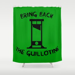 Bring Back The Guillotine Shower Curtain