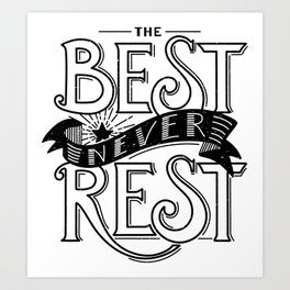 The Best Never Rest - HandLettering Quote, Black&White illustration design for T-shirts Art Print