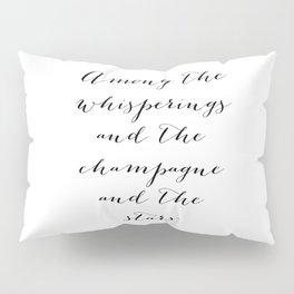 Among the whisperings and the champagne and the stars - The Great Gatsby Pillow Sham