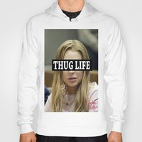 "lindsay lohan Hoodies featuring Lindsay Lohan ""Thug Life"" **Signed** by ActuallyHappy"