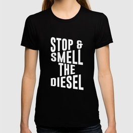 Stop and Smell the Diesel Funny Truck T-shirt T-shirt
