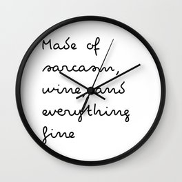 Made of sarcasm, wine, and everything fine Wall Clock