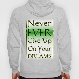 Never Ever Give Up On Your Dreams Hoody
