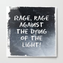 Rage, rage against the dying of the light Metal Print