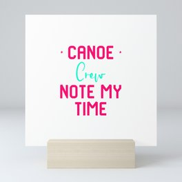 Note My Time Funny Paddle Faster Canoe Quote Mini Art Print
