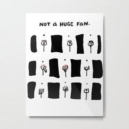 Not A Huge Fan- Dicks Metal Print