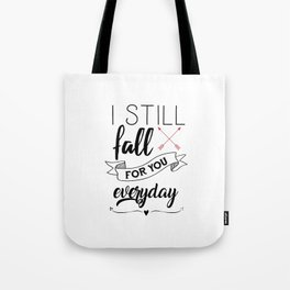 I still fall for you every day Tote Bag