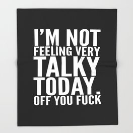 I'm Not Feeling Very Talky Today Off You Fuck (Black & White) Throw Blanket