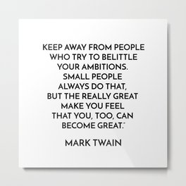 KEEP AWAY FROM PEOPLE WHO TRY TO BELITTLE YOUR AMBITIONS Metal Print