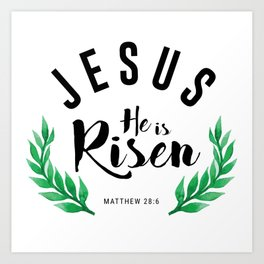 Matthew 28:6 he has risen.Christian Bible verse Art Print