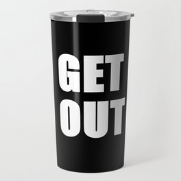 Get Out (get up get out & do something) Travel Mug