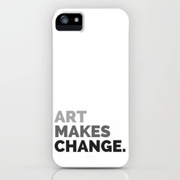 ART MAKES CHANGE. iPhone Case