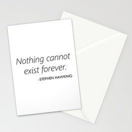 Nothing Cannot Exist Forever (Stephen Hawking) Stationery Cards