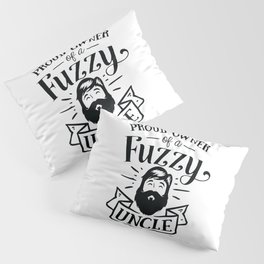 Proud owner of a Fuzzy Uncle - Funny hand drawn quotes illustration. Funny humor. Life sayings. Pillow Sham