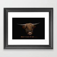 What A Load Of Bull .... Framed Art Print