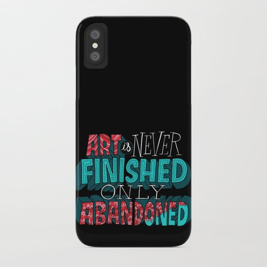 Art is Never Finished Only Abandoned   iPhone Case