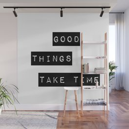 Good Thing Take Time Wall Mural