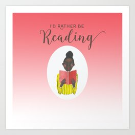 I'd Rather Be Reading Art Print