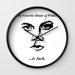"""""""My Favorite Shade of White is Jack"""" Wall Clock"""