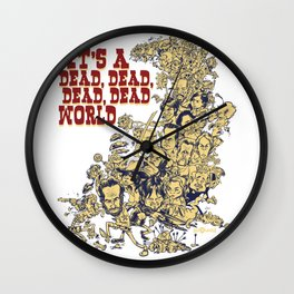 It's a dead, dead, dead world. Wall Clock