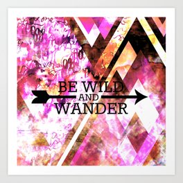 BE WILD AND WANDER Bold Colorful Wanderlust Hipster Explore Nature Typography Abstract Art Painting Art Print