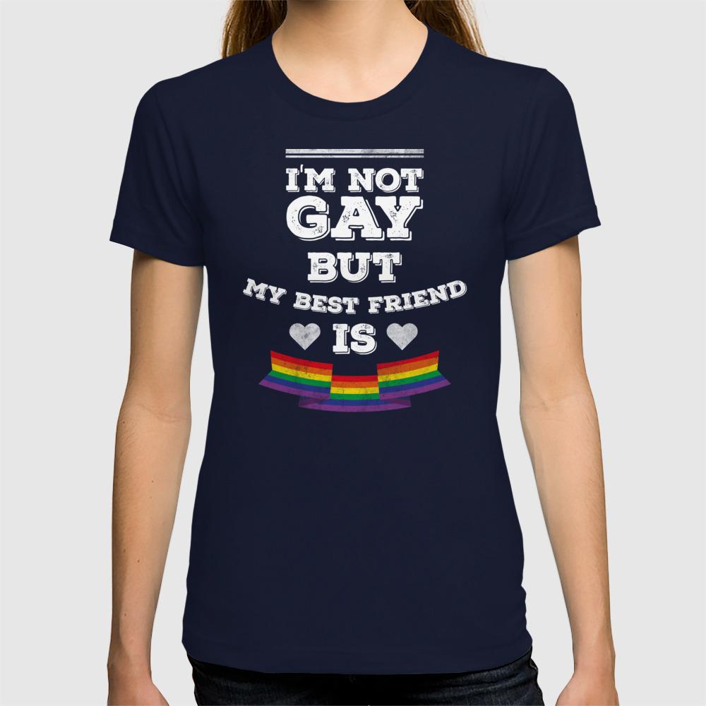0f7e2d429c I'm not gay but my best friend is LGBT pride shirt T-shirt by wwb ...