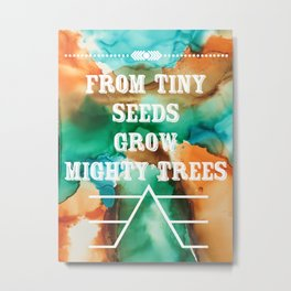 From tiny seeds grow mighty trees Metal Print