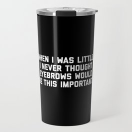 Eyebrows Are Important Funny Quote Travel Mug