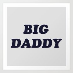 Big Daddy Art Print