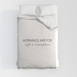 Mornings are for coffee and contemplation quote Comforters