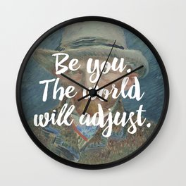 Be you. The world will adjust. Wall Clock