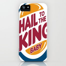 Burger Hail to the King, Baby! iPhone Case