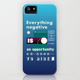 Everything negative is an opportunity to rise iPhone Case