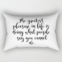 The greatest pleasure in life Rectangular Pillow