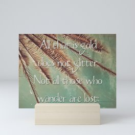 All that is gold does not glitter  {Quote} Mini Art Print