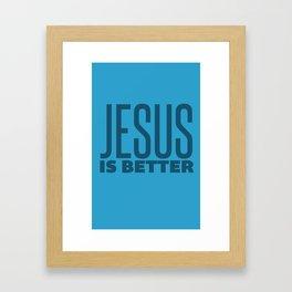 Jesus is Better Framed Art Print