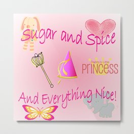 Sugar and Spice and Everything Nice! Little Girls, Little Princess Metal Print