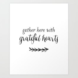 GATHER HERE WITH GRATEFUL HEARTS by Dear Lily Mae Art Print
