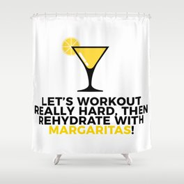 Workout & Rehydrate With Margaritas Shower Curtain