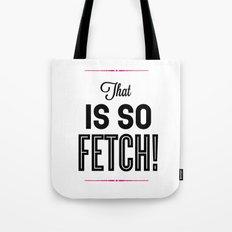 So Fetch Tote Bag