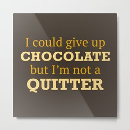 I Could Give Up Chocolate Metal Print