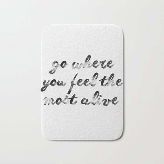 Go where you feel the most alive 2 Bath Mat