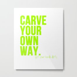 Carve Your Own Way Metal Print