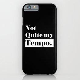 Not Quite my Tempo - Black iPhone Case