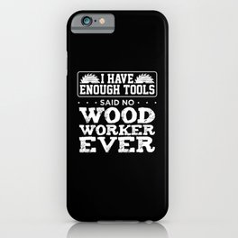Things that no carpenter would say iPhone Case