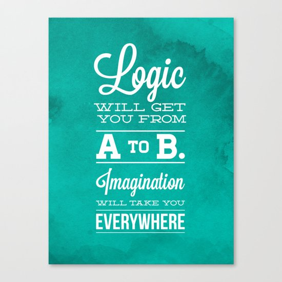 Logic will get you from A to B... Imagination will take you everywhere! Canvas Print